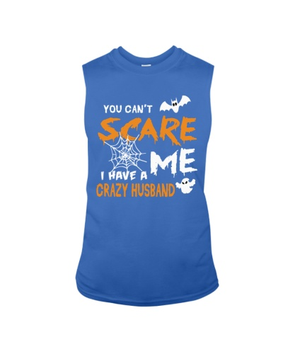 You cant scare me I have a crazy husband