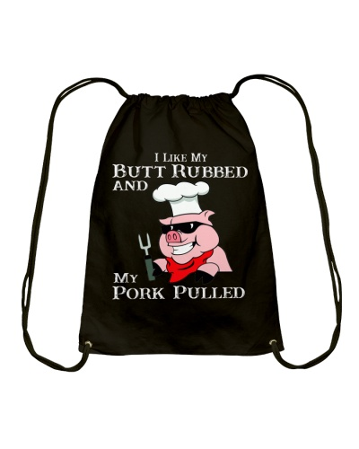 I LIKE MY BUTT RUBBED AND MY PORK PULLED T-SHIRT