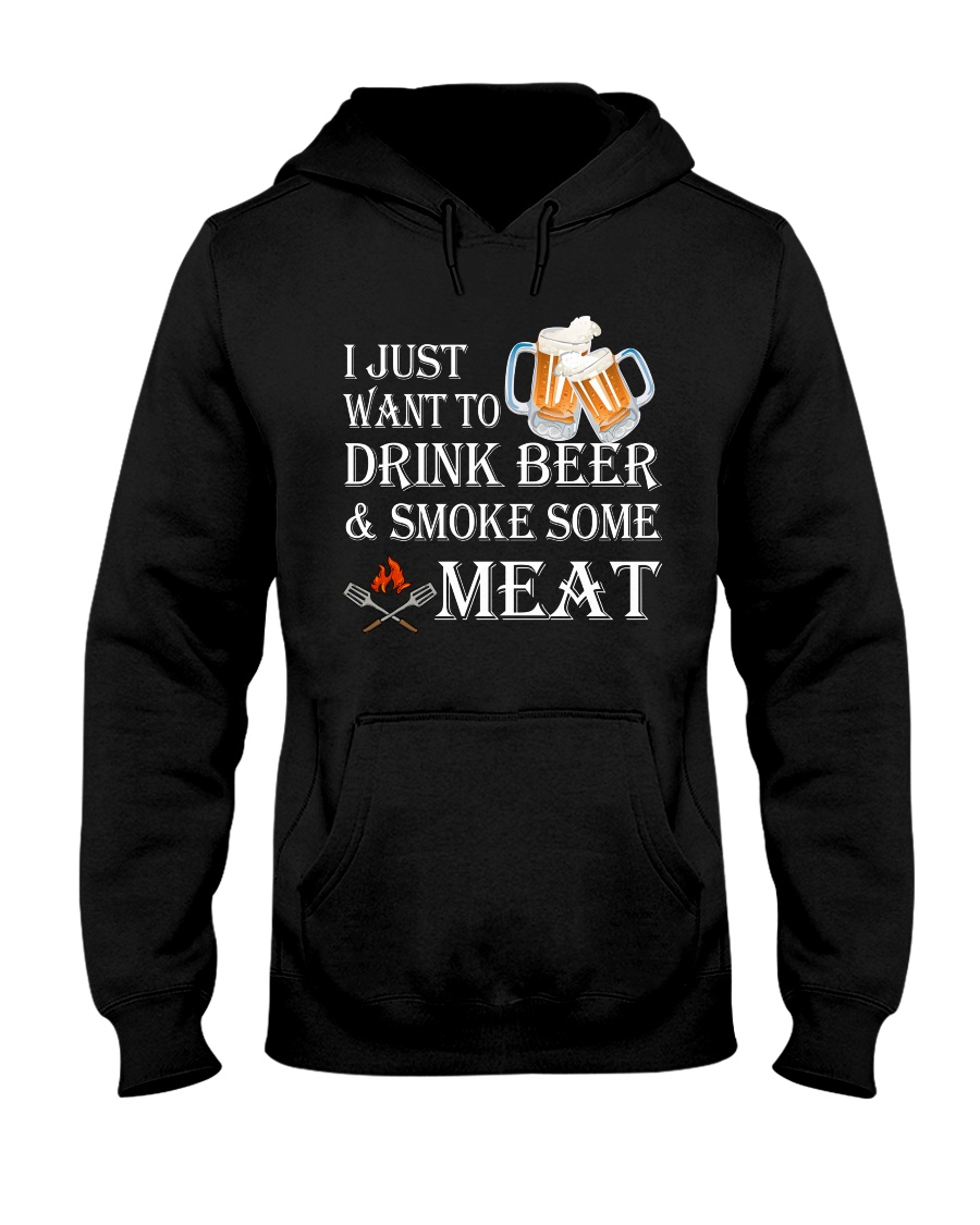 I just want to drink beer and smoke some meat Hooded Sweatshirt