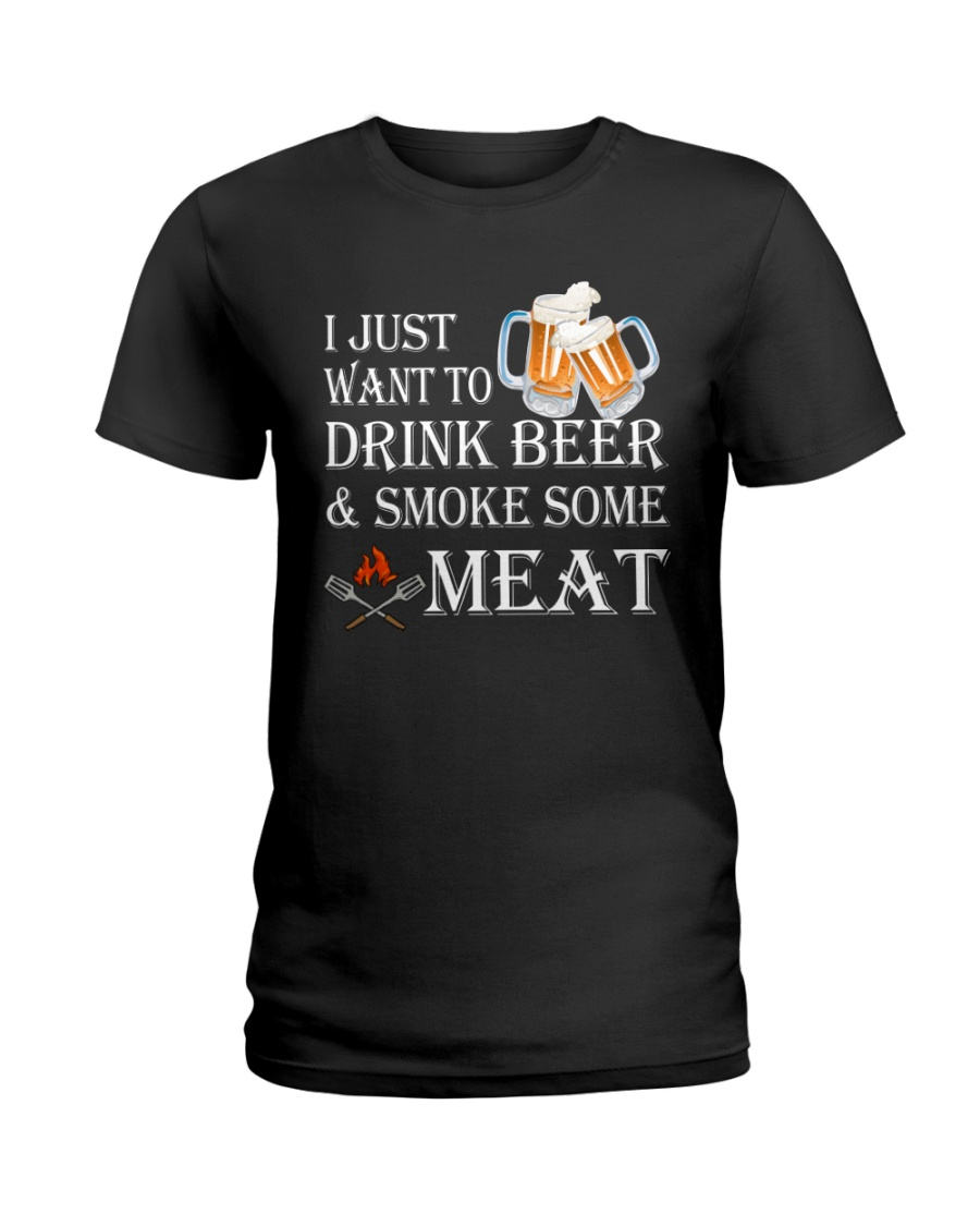 I just want to drink beer and smoke some meat Ladies T-Shirt