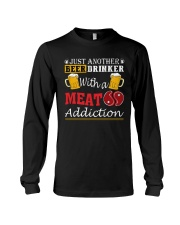 Just another beer drinker with a meat addiction Long Sleeve Tee front