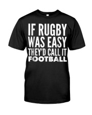 If Rugby was Easy Theyd call Classic T-Shirt front
