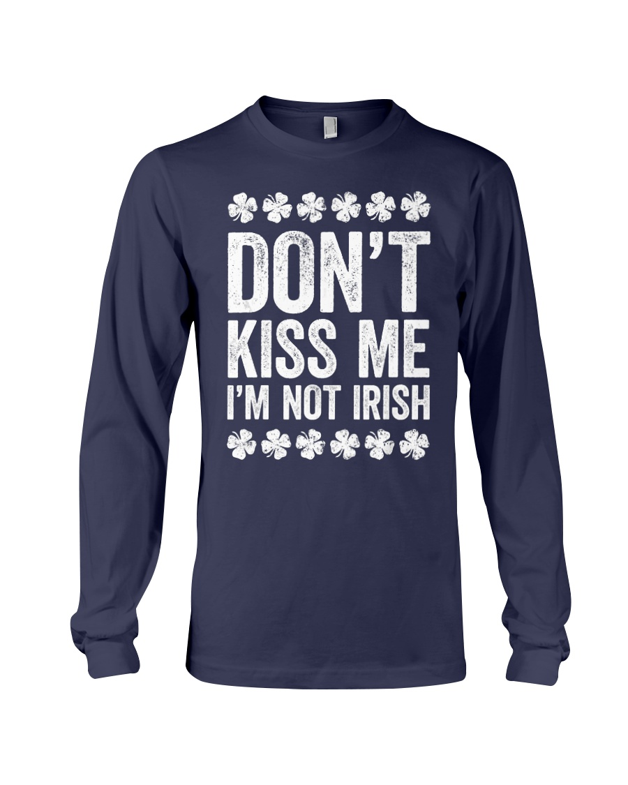 Don't Kiss Me I'm Not Irish T-Shirt S Long Sleeve Tee