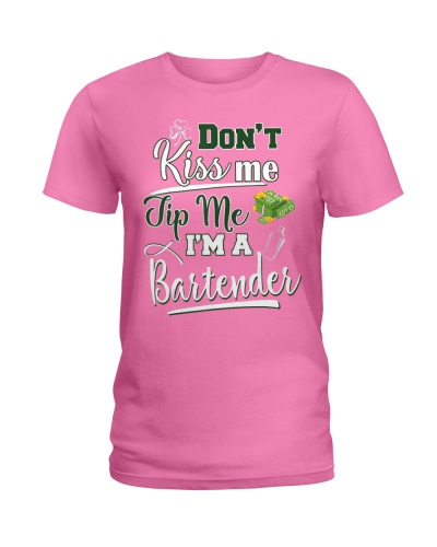 Don't Kiss Me Tip Me I'm A Bartende