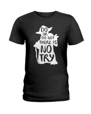 Do or Do Not There is No Try Ladies T-Shirt thumbnail