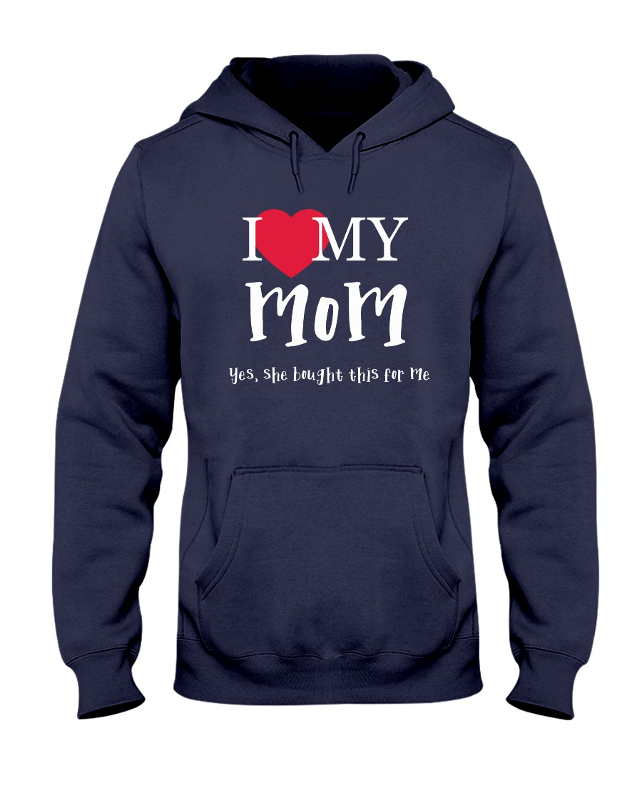 I Love My Mom - Yes She Bought This For Me Hooded Sweatshirt