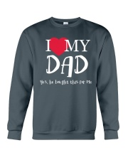 I Love My Dad - Yes He Bought This For Me Crewneck Sweatshirt front