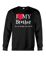 I Love My Brother - Yes he Bought This For Me Crewneck Sweatshirt thumbnail