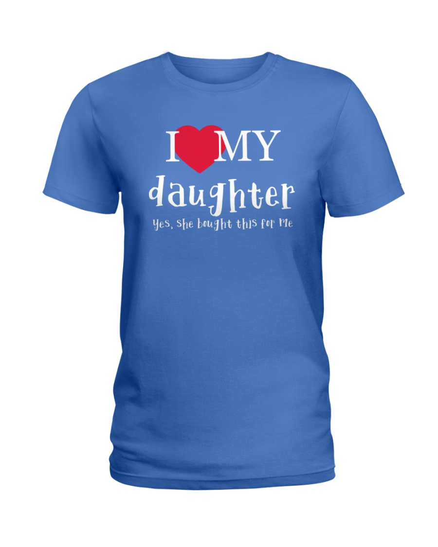 I Love My Daughter - Yes She Bought This For Me Ladies T-Shirt