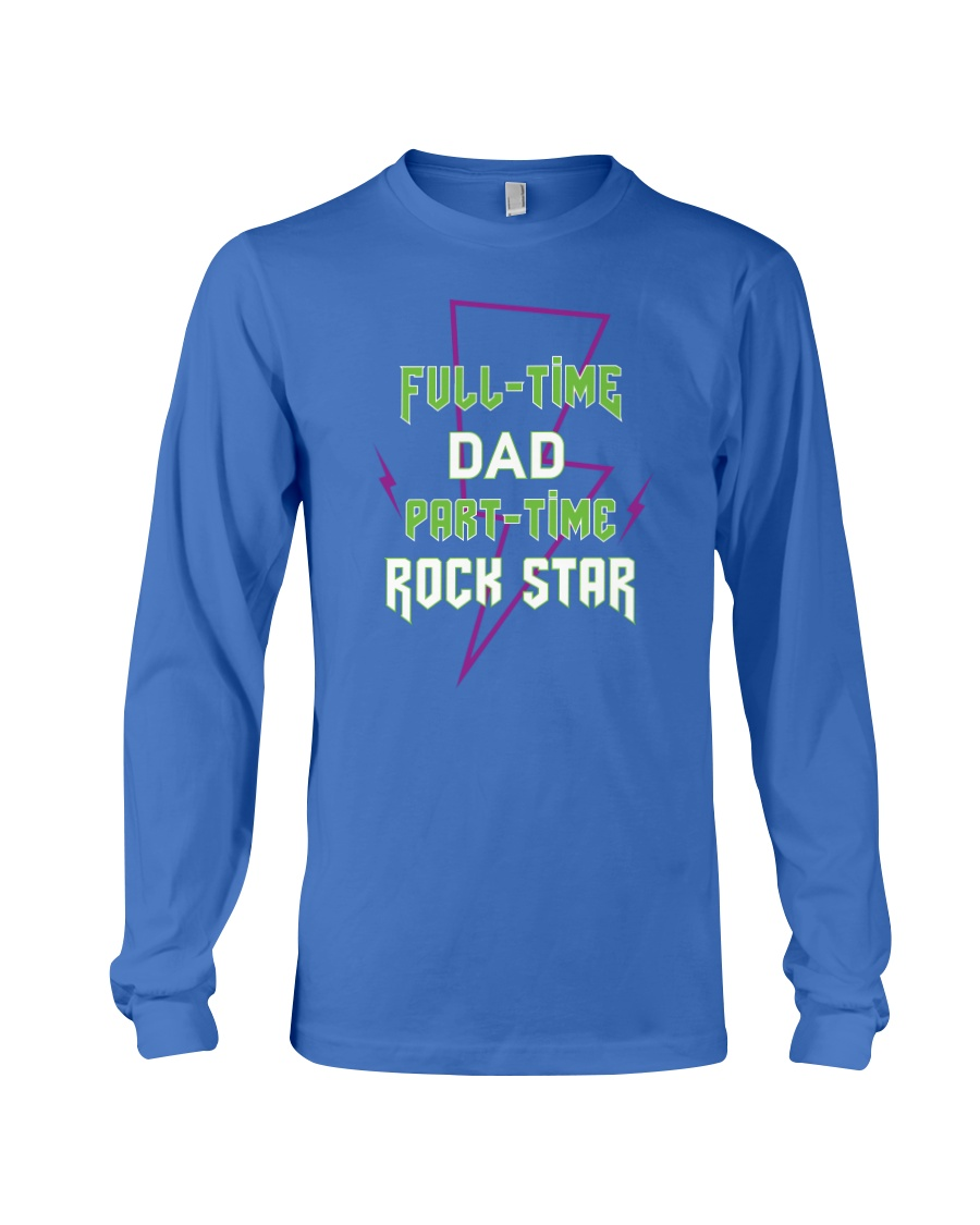 Full-time Dad Part-time Rock Star Long Sleeve Tee
