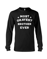 Most Okayest Brother Ever Long Sleeve Tee thumbnail