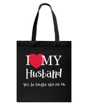 I Love My Husband - Yes He Bought This For Me Tote Bag thumbnail