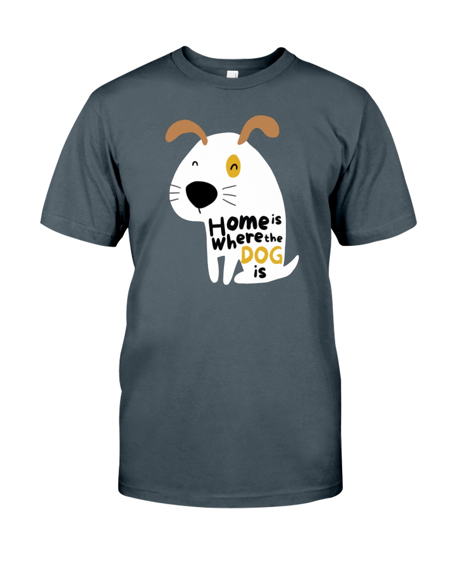 Home is Where the Dog is Classic T-Shirt