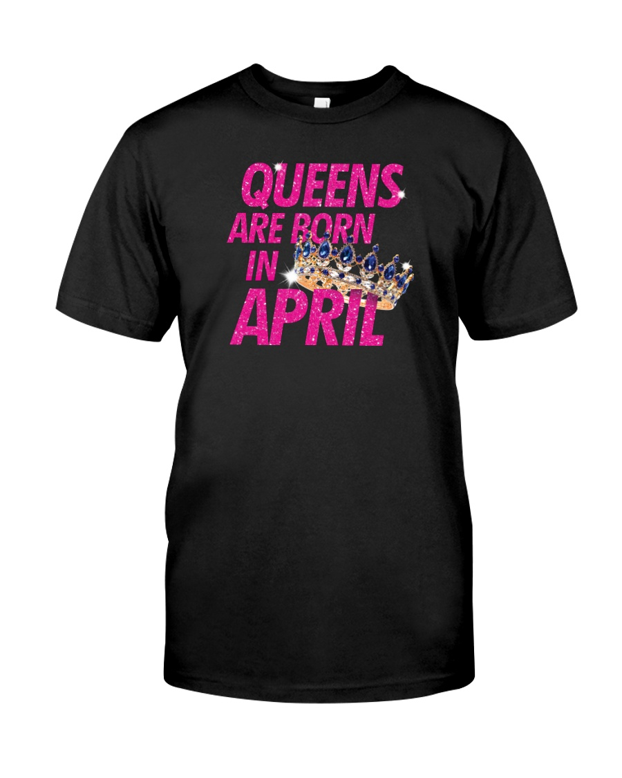 Queens Are Born in April Classic T-Shirt