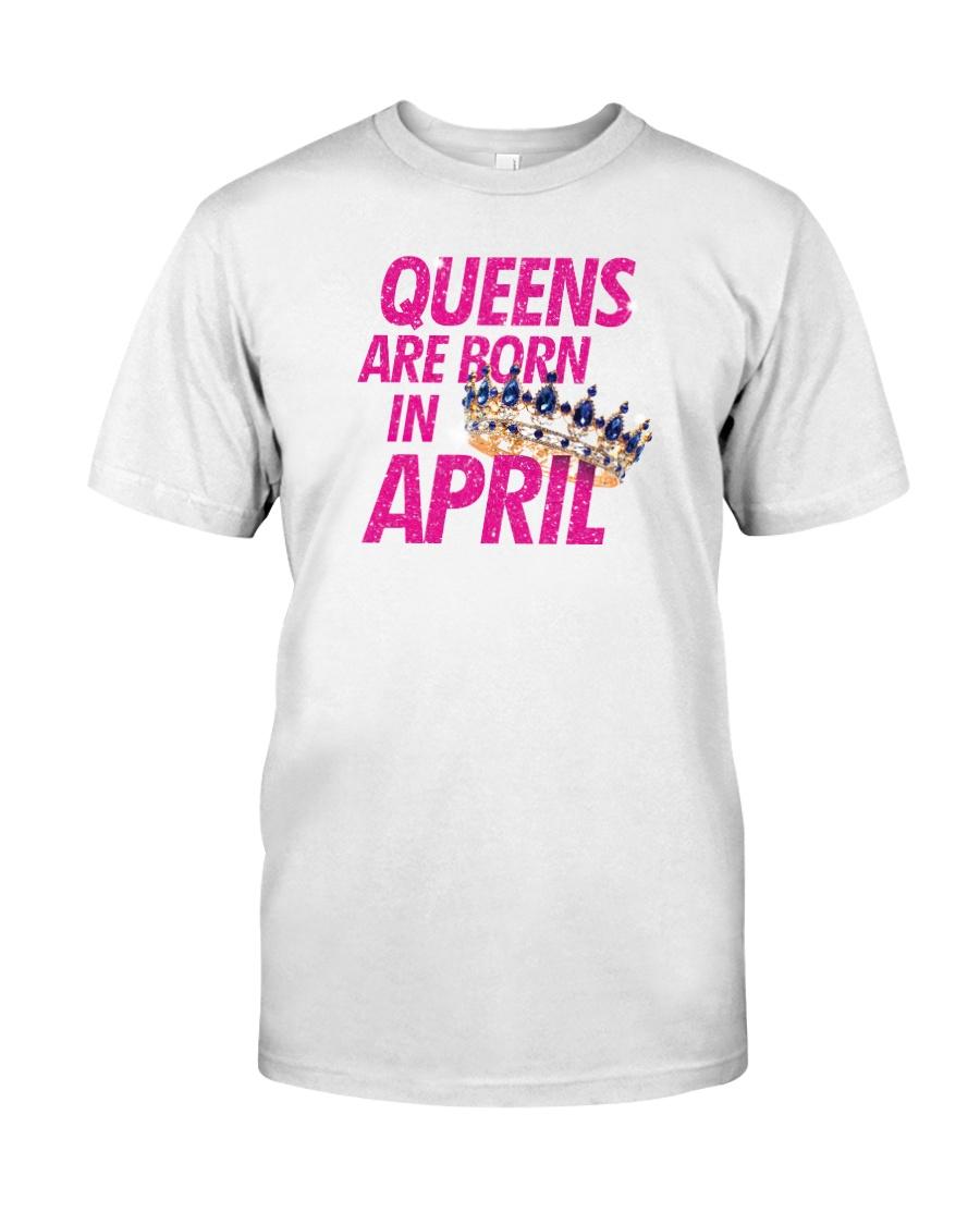 Queens Are Born in April Classic T-Shirt