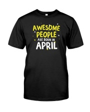 Awesome People Are Born In April Classic T-Shirt front