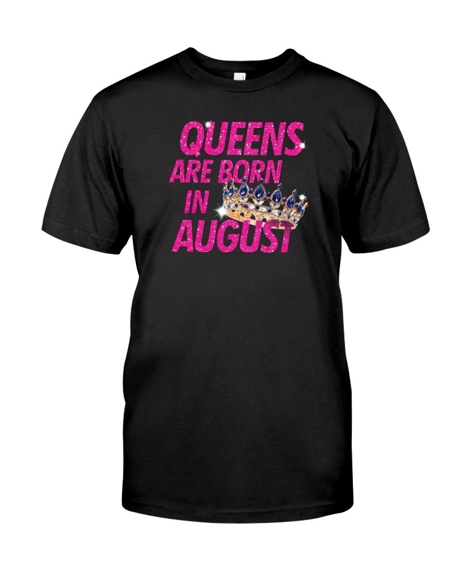 Queens Are Born in August Classic T-Shirt