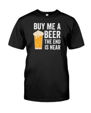 Buy Me a Beer the End is Near Classic T-Shirt front