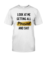 Look at me Getting all Married Classic T-Shirt front