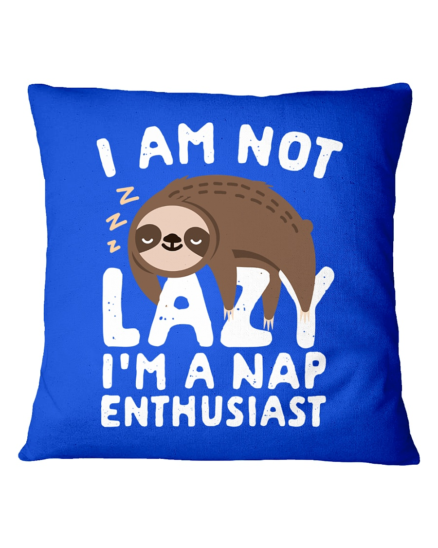 I Am Not Lazy I'm A Nap Enthusiast Square Pillowcase
