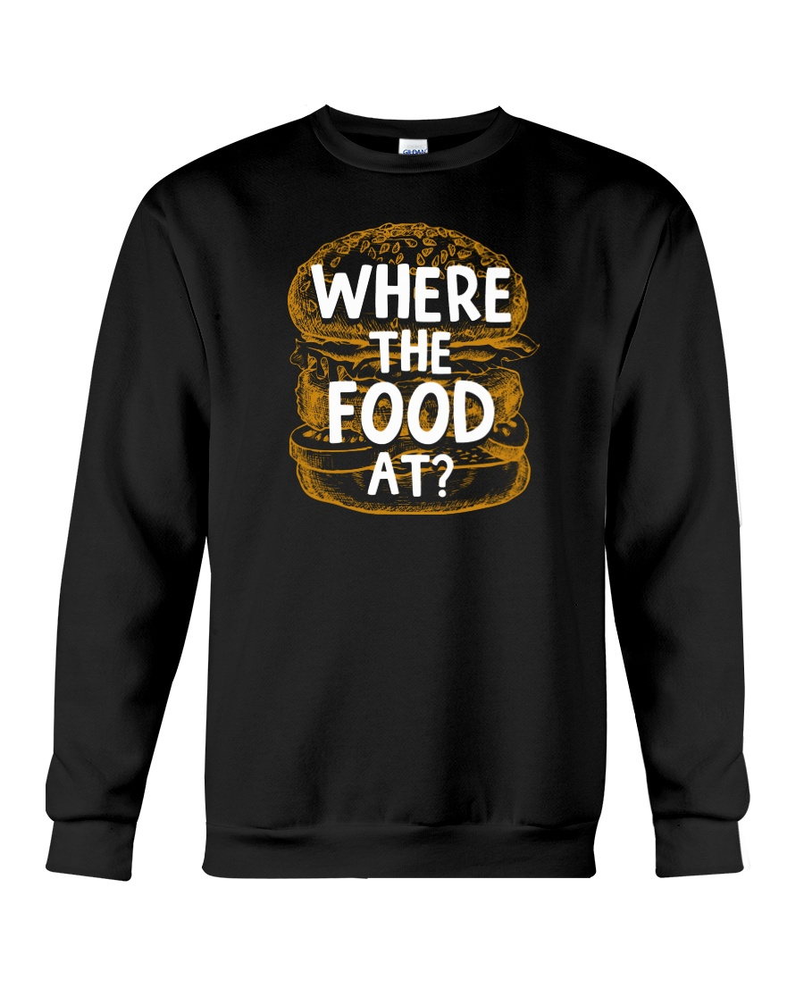 Where The Food At Crewneck Sweatshirt