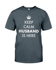 Keep Calm Husband is Here Classic T-Shirt front