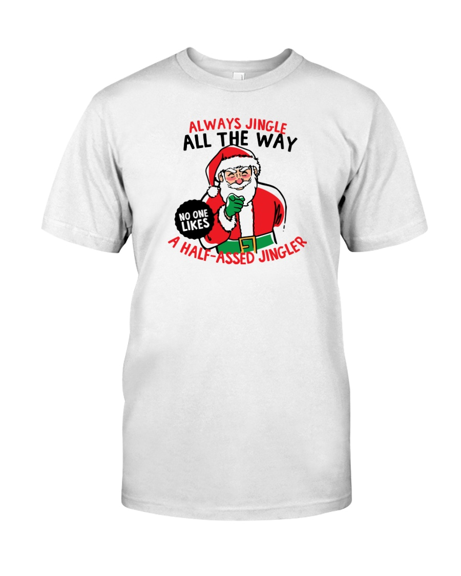 No One Likes a Half assed Jingler Classic T-Shirt