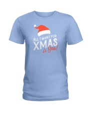 All I Want For Xmas Is You Ladies T-Shirt front