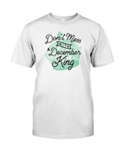 Don't Mess With a December King Classic T-Shirt front