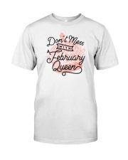 Don't Mess With a February Queen Classic T-Shirt front