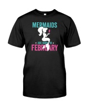 Mermaids Are Born in February Classic T-Shirt front