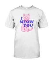 I Meow You Classic T-Shirt front