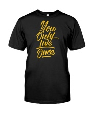 You Only Live Once Classic T-Shirt front