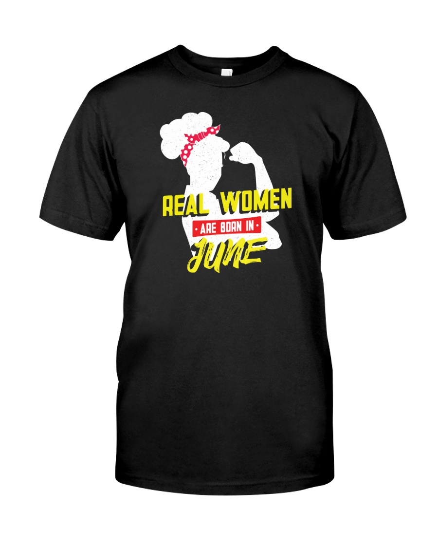 Real Women are Born in June Classic T-Shirt
