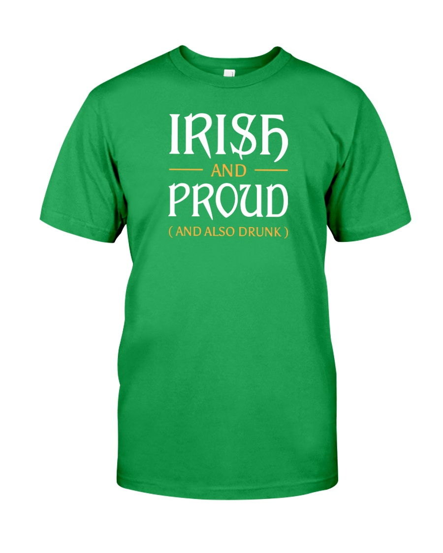 Irish and Proud and Also Drunk Classic T-Shirt