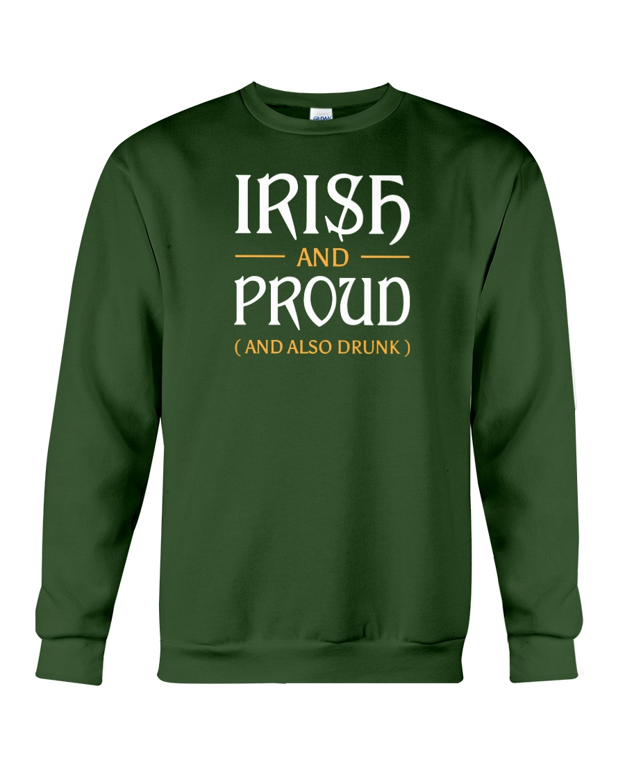 Irish and Proud and Also Drunk Crewneck Sweatshirt