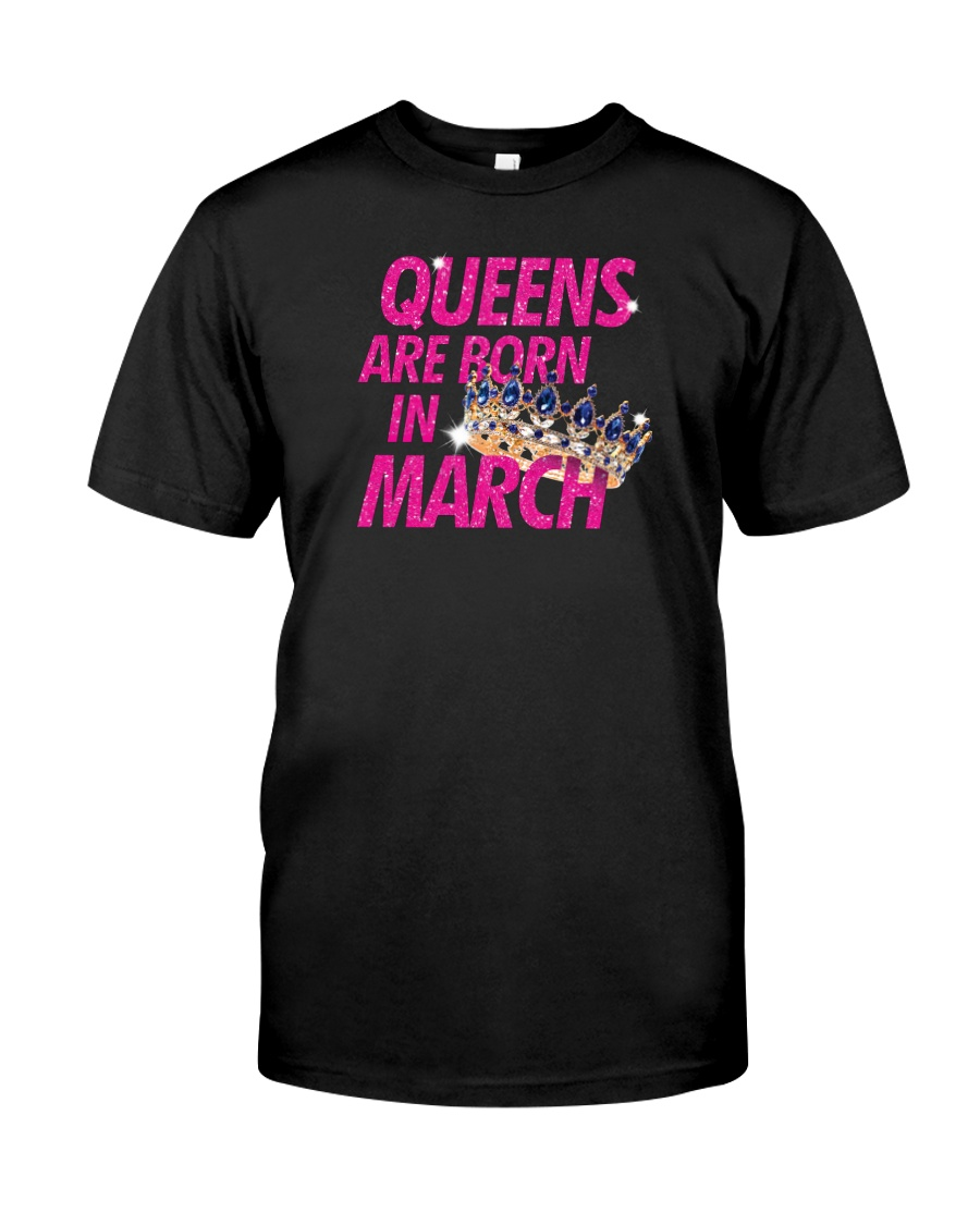 Queens Are Born in March Classic T-Shirt