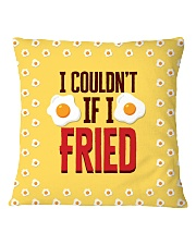 I Couldn't If I Fried Square Pillowcase front