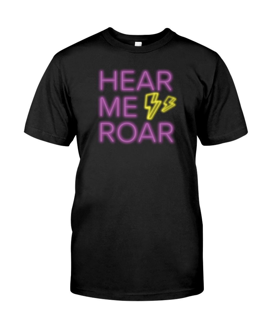 Hear Me Roar Classic T-Shirt