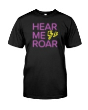 Hear Me Roar Classic T-Shirt front