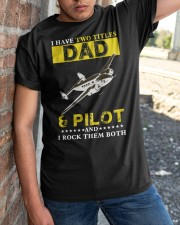 I HAVE TWO TITLES DAD AND PILOT Classic T-Shirt apparel-classic-tshirt-lifestyle-27
