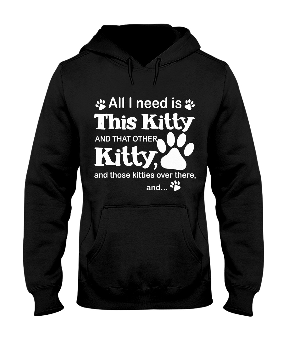 ALL I NEED IS THIS KITTY Hooded Sweatshirt