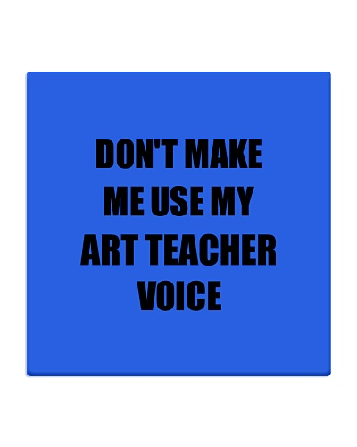 Don't Make Me Use My Art Teacher Voice Funny Cowor