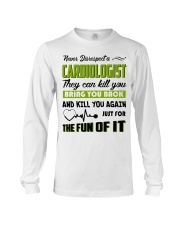 Never Disrespect A Cardiologist They Can Kill You Long Sleeve Tee tile