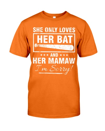 SHE ONLY LOVES HER BAT AND HER MAMAW I'M SORR