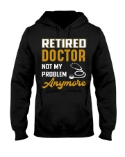 Retired Doctor Not My Problem Anymore Hooded Sweatshirt front
