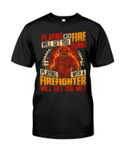 Playing With Firefighter Get You Wet Classic T-Shirt front