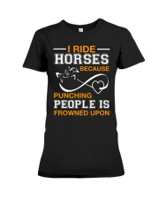 I RIDE HORSES BECAUSE PUNCHING PEOPLE IS Premium Fit Ladies Tee front