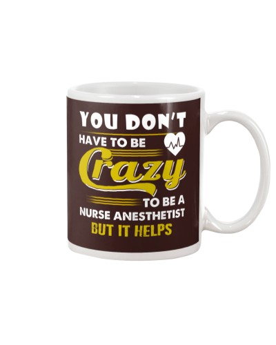 Dont Have Crazy To Be A Nurse Anesthetist