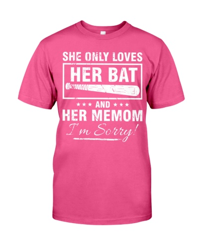 SHE ONLY LOVES HER BAT AND HER MEMOM I'M SORR